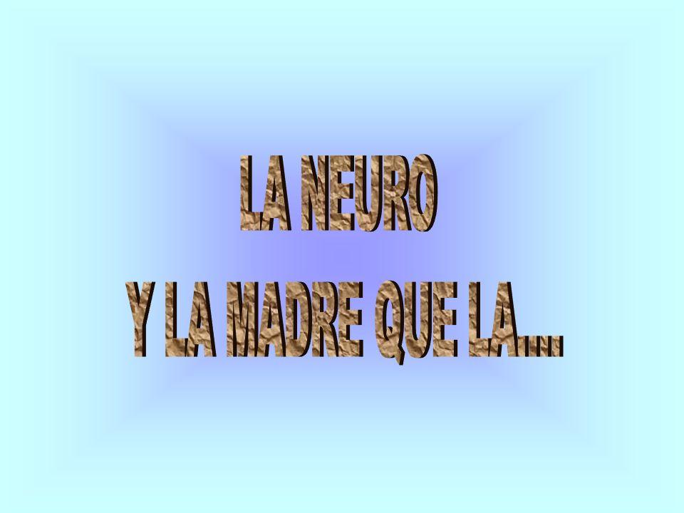 LA NEURO Y LA MADRE QUE LA....