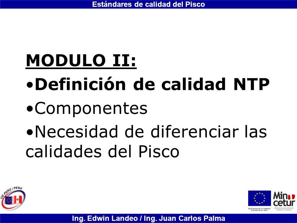 MODULO II: Definición de calidad NTP Componentes Necesidad de diferenciar las calidades del Pisco
