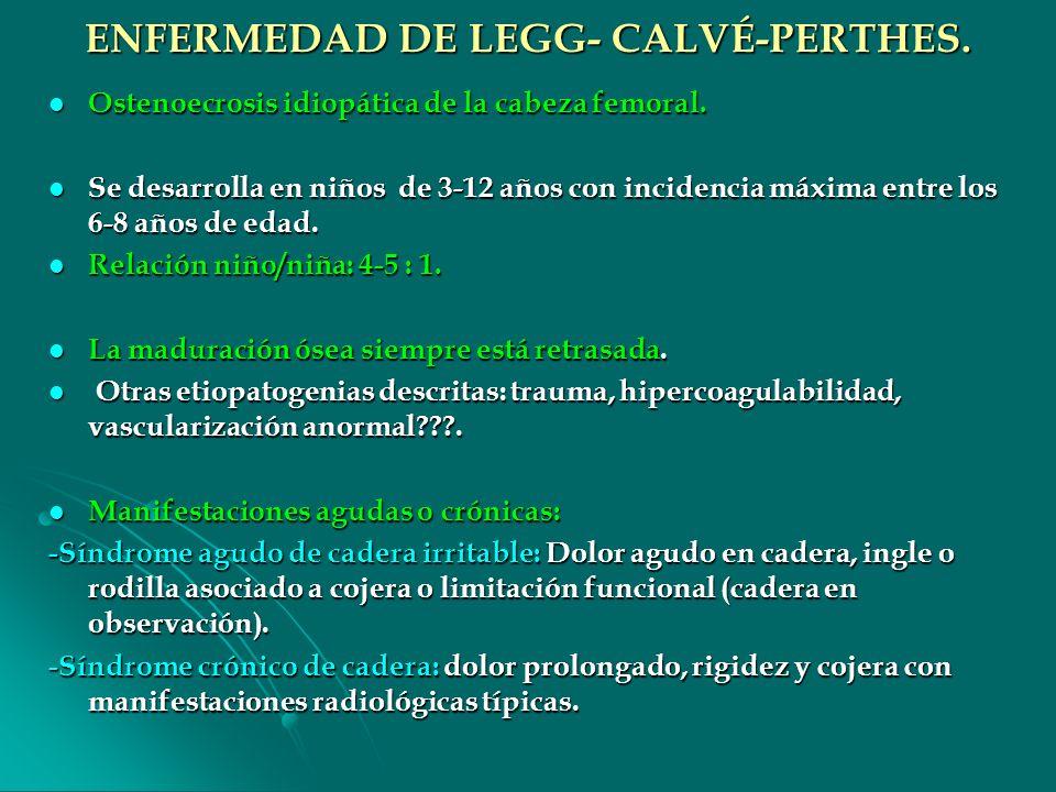 ENFERMEDAD DE LEGG- CALVÉ-PERTHES.