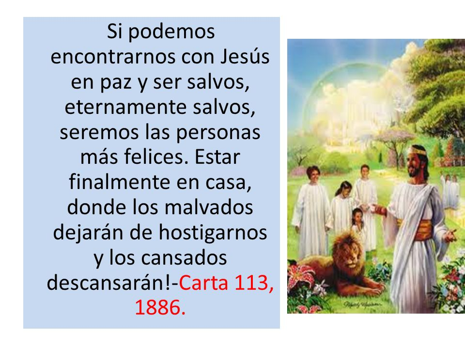 Si podemos encontrarnos con Jesús en paz y ser salvos, eternamente salvos, seremos las personas más felices.