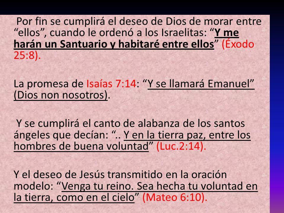 Por fin se cumplirá el deseo de Dios de morar entre ellos , cuando le ordenó a los Israelitas: Y me harán un Santuario y habitaré entre ellos (Éxodo 25:8).
