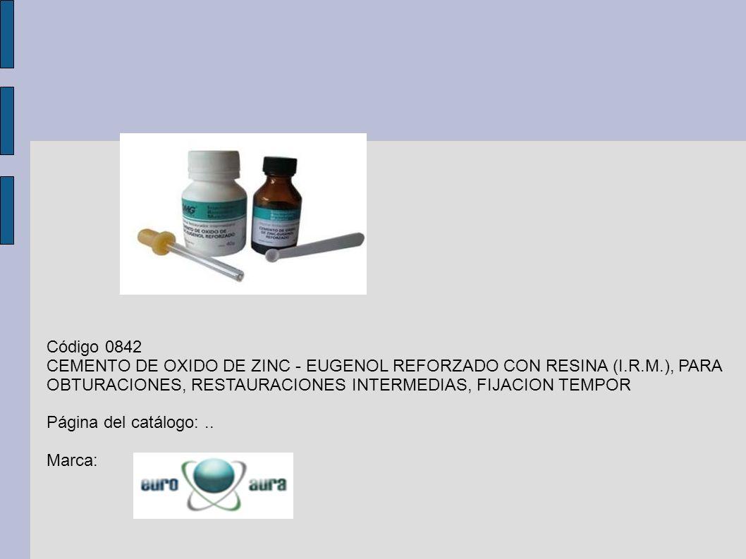 Código 0842 CEMENTO DE OXIDO DE ZINC - EUGENOL REFORZADO CON RESINA (I.R.M.), PARA OBTURACIONES, RESTAURACIONES INTERMEDIAS, FIJACION TEMPOR.