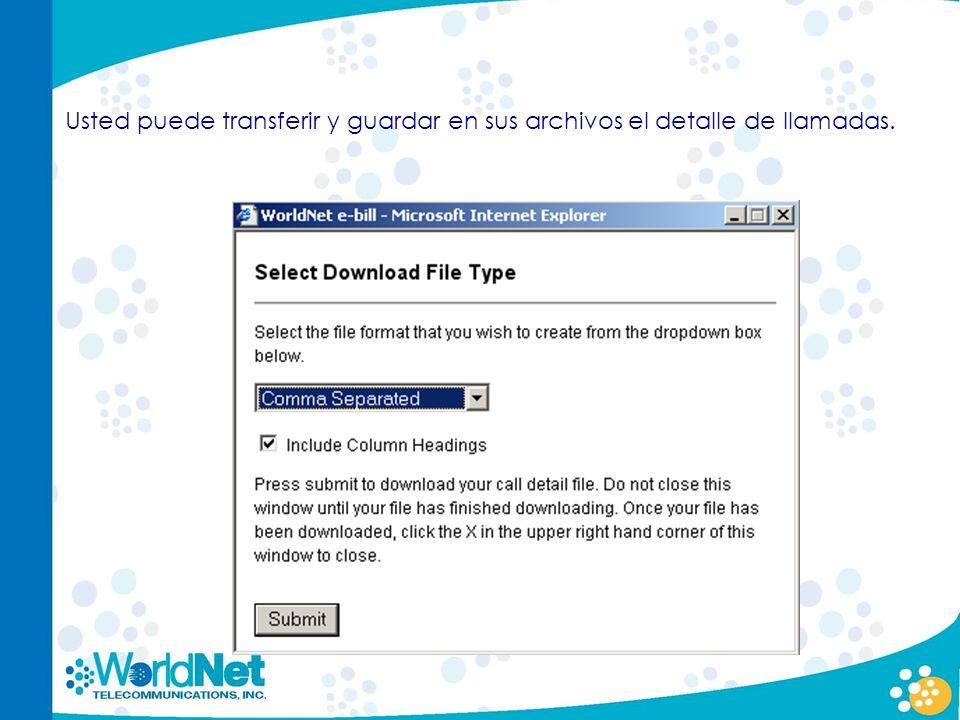 Usted puede transferir y guardar en sus archivos el detalle de llamadas.