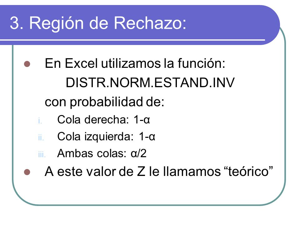 3. Región de Rechazo: En Excel utilizamos la función: