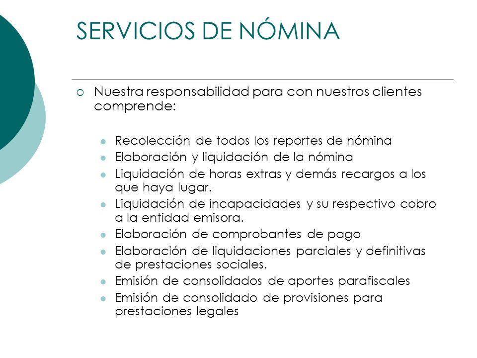 SERVICIOS DE NÓMINA Nuestra responsabilidad para con nuestros clientes comprende: Recolección de todos los reportes de nómina.