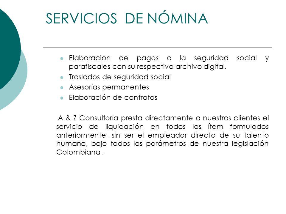 SERVICIOS DE NÓMINAElaboración de pagos a la seguridad social y parafiscales con su respectivo archivo digital.