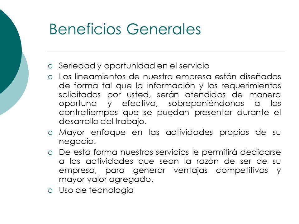Beneficios Generales Seriedad y oportunidad en el servicio