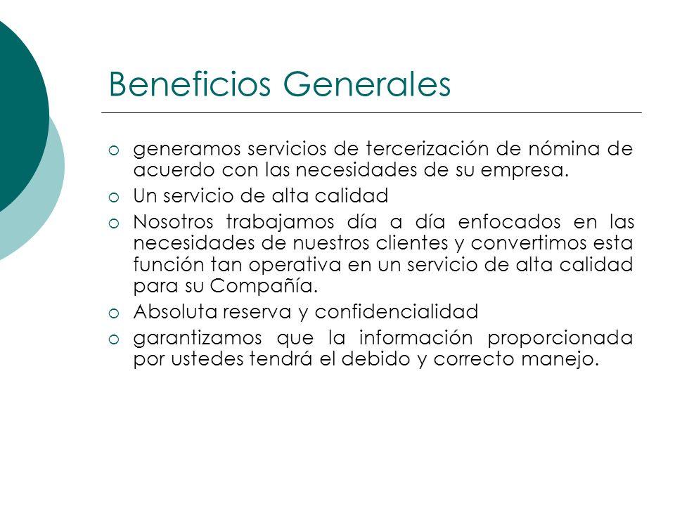 Beneficios Generalesgeneramos servicios de tercerización de nómina de acuerdo con las necesidades de su empresa.