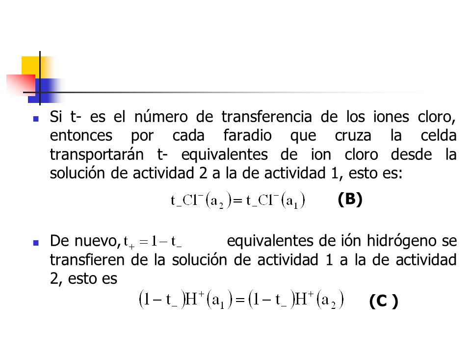 Si t- es el número de transferencia de los iones cloro, entonces por cada faradio que cruza la celda transportarán t- equivalentes de ion cloro desde la solución de actividad 2 a la de actividad 1, esto es: