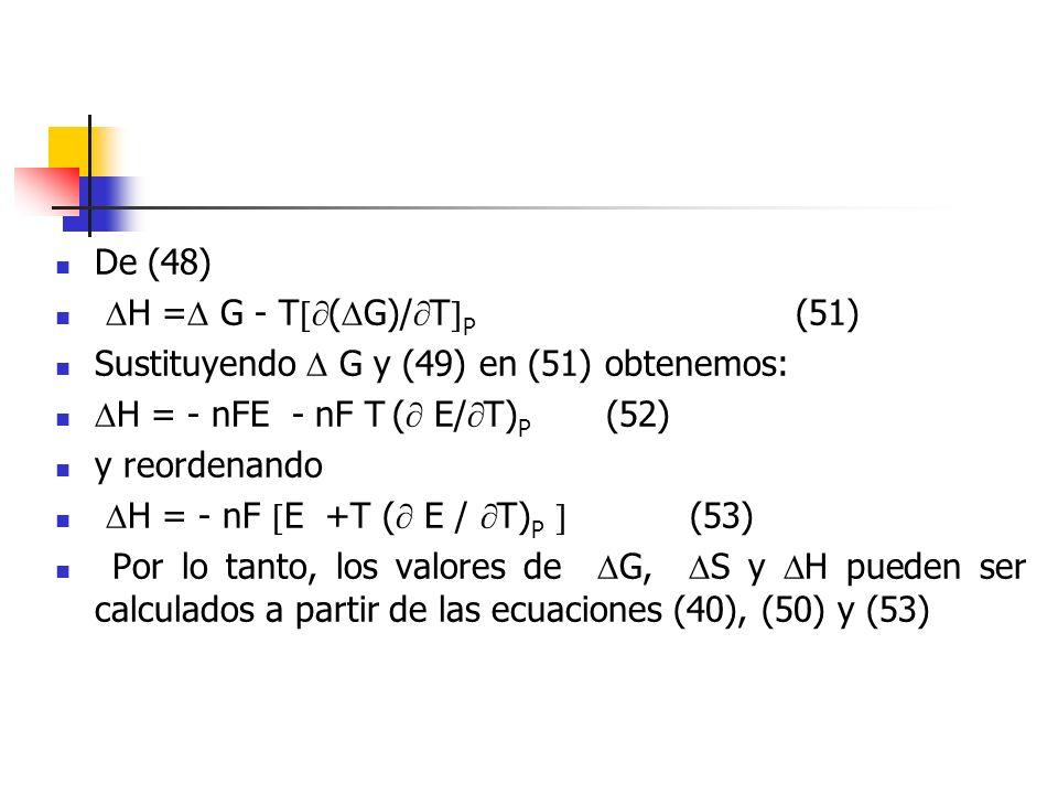 De (48) H = G - T(G)/TP (51) Sustituyendo  G y (49) en (51) obtenemos: H = - nFE - nF T ( E/T)P (52)