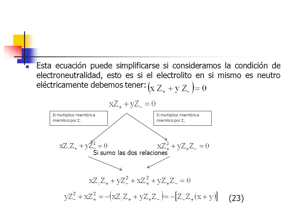 Esta ecuación puede simplificarse si consideramos la condición de electroneutralidad, esto es si el electrolito en si mismo es neutro eléctricamente debemos tener: