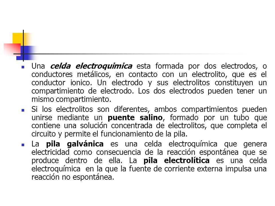 Una celda electroquimica esta formada por dos electrodos, o conductores metálicos, en contacto con un electrolito, que es el conductor ionico. Un electrodo y sus electrolitos constituyen un compartimiento de electrodo. Los dos electrodos pueden tener un mismo compartimiento.
