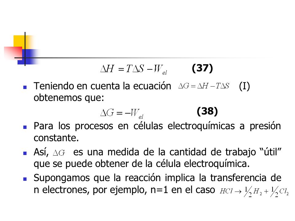 (37) Teniendo en cuenta la ecuación (I) obtenemos que: Para los procesos en células electroquímicas a presión constante.