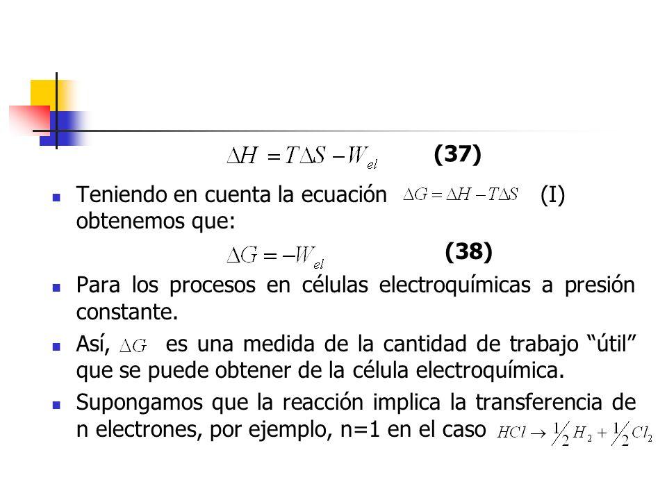 (37)Teniendo en cuenta la ecuación (I) obtenemos que: Para los procesos en células electroquímicas a presión constante.