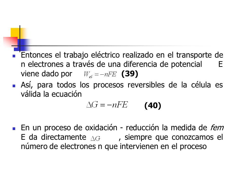 Entonces el trabajo eléctrico realizado en el transporte de n electrones a través de una diferencia de potencial E viene dado por (39)