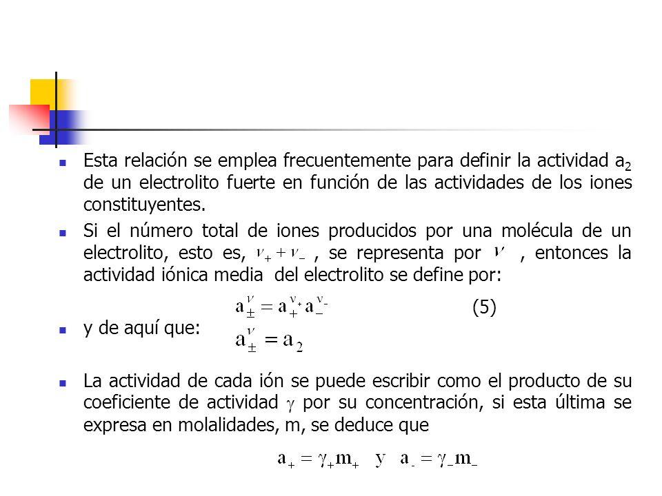 Esta relación se emplea frecuentemente para definir la actividad a2 de un electrolito fuerte en función de las actividades de los iones constituyentes.