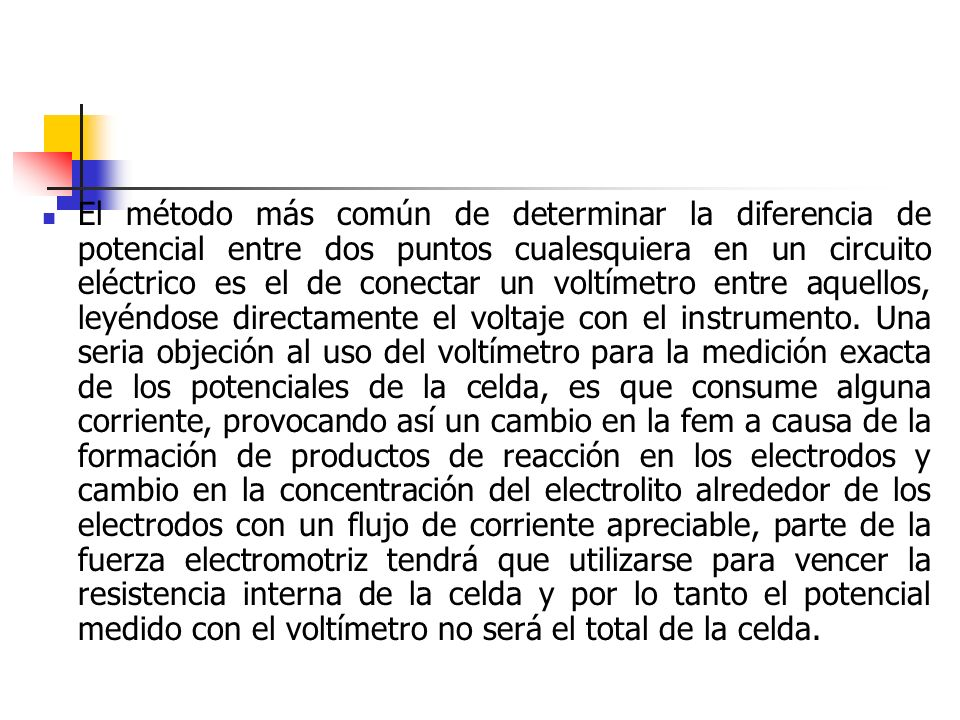 El método más común de determinar la diferencia de potencial entre dos puntos cualesquiera en un circuito eléctrico es el de conectar un voltímetro entre aquellos, leyéndose directamente el voltaje con el instrumento.