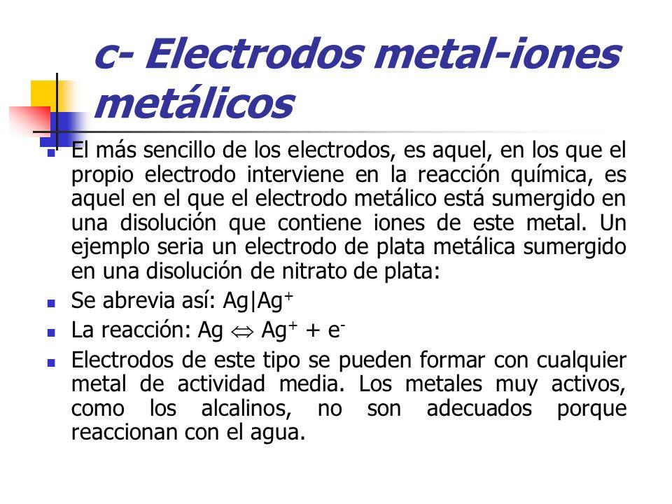 c- Electrodos metal-iones metálicos