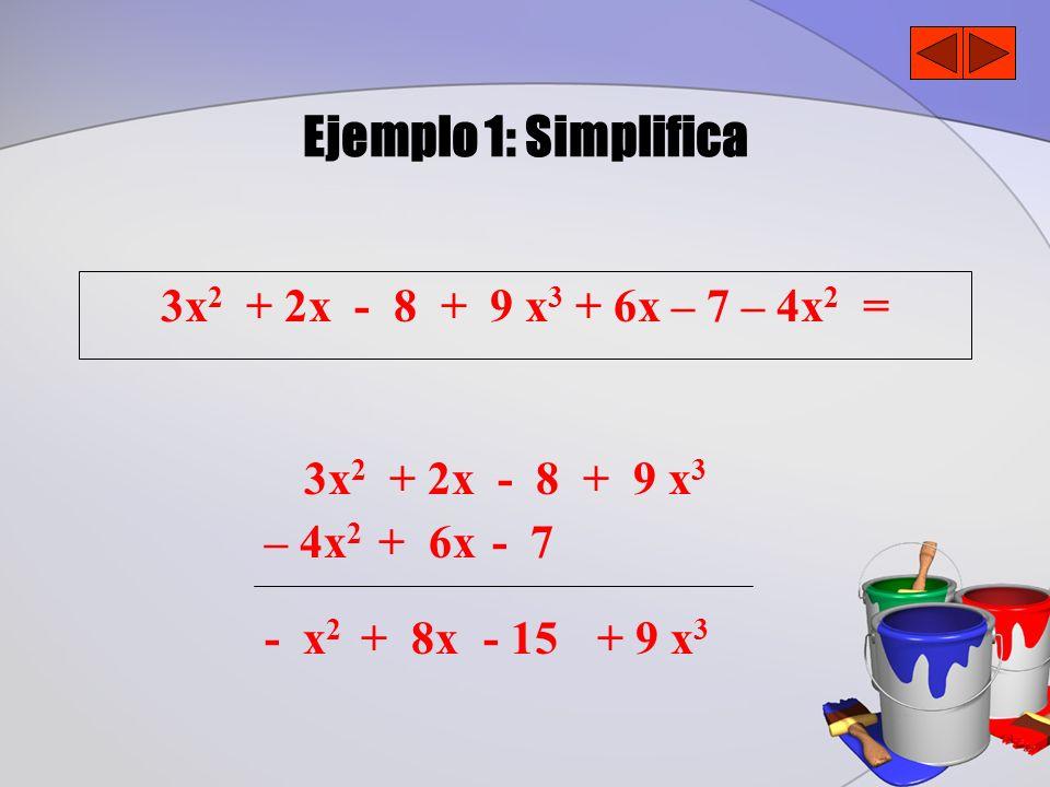 Ejemplo 1: Simplifica 3x2 + 2x - 8 + 9 x3 + 6x – 7 – 4x2 =