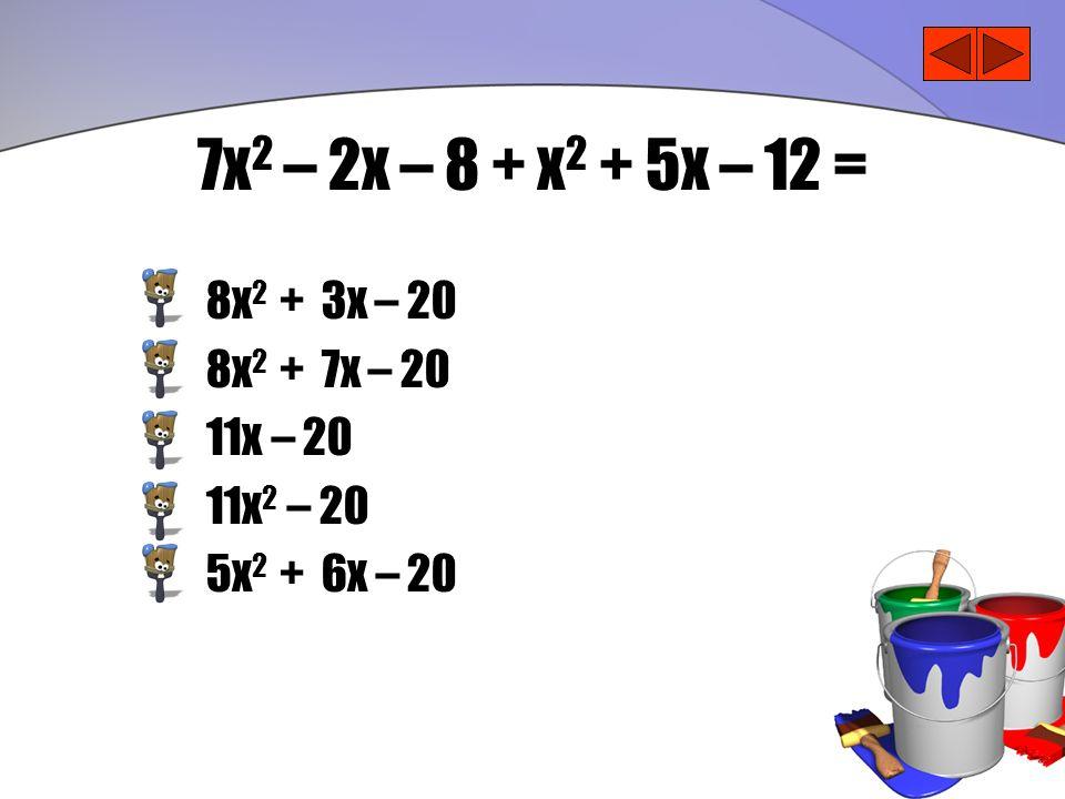 7x2 – 2x – 8 + x2 + 5x – 12 = 8x2 + 3x – 20 8x2 + 7x – 20 11x – 20