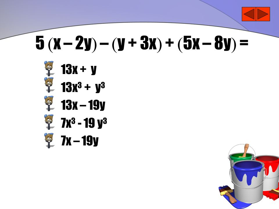 5 (x – 2y) – (y + 3x) + (5x – 8y) = 13x + y 13x3 + y3 13x – 19y