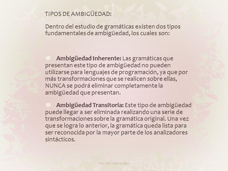 TIPOS DE AMBIGÜEDAD:Dentro del estudio de gramáticas existen dos tipos fundamentales de ambigüedad, los cuales son: