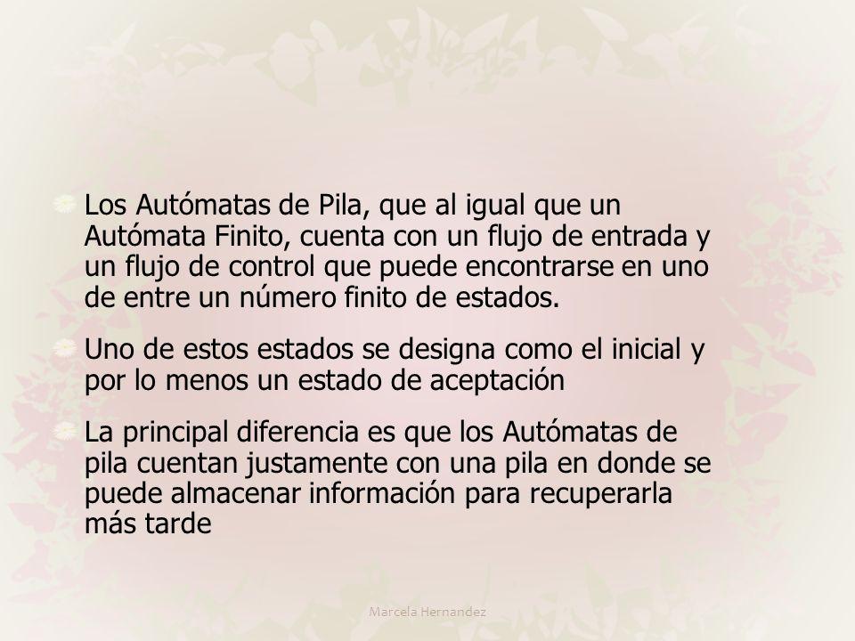 Los Autómatas de Pila, que al igual que un Autómata Finito, cuenta con un flujo de entrada y un flujo de control que puede encontrarse en uno de entre un número finito de estados.