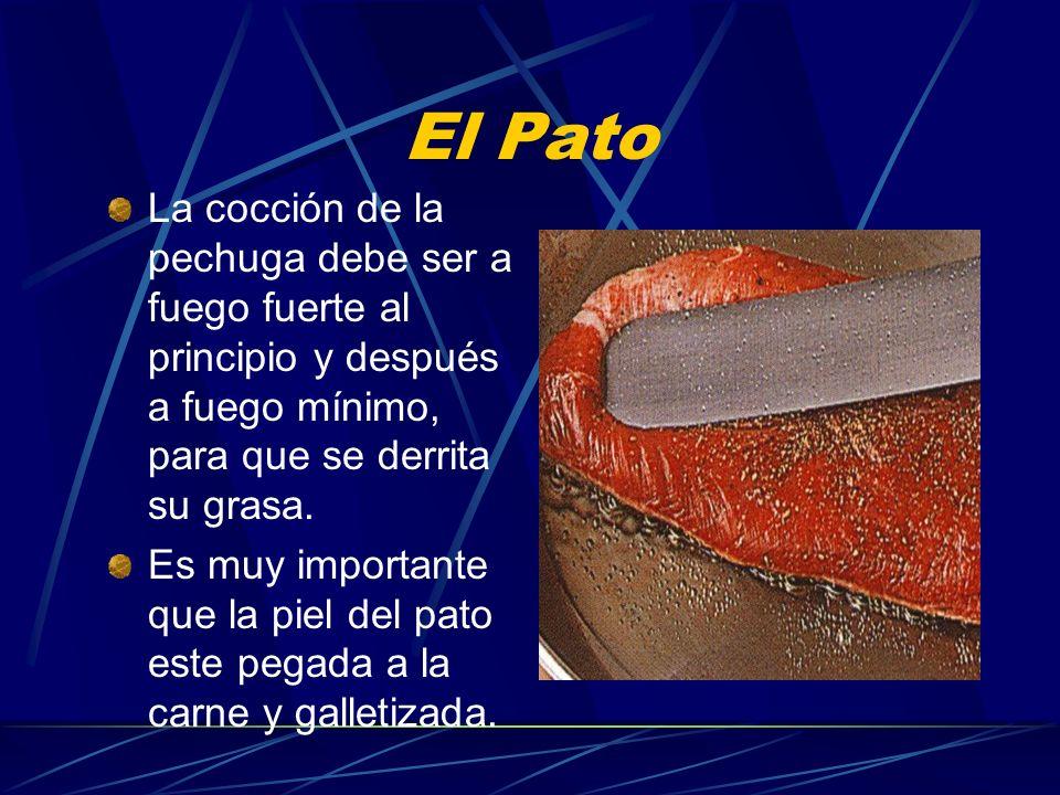 El Pato La cocción de la pechuga debe ser a fuego fuerte al principio y después a fuego mínimo, para que se derrita su grasa.