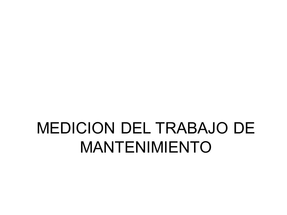 MEDICION DEL TRABAJO DE MANTENIMIENTO