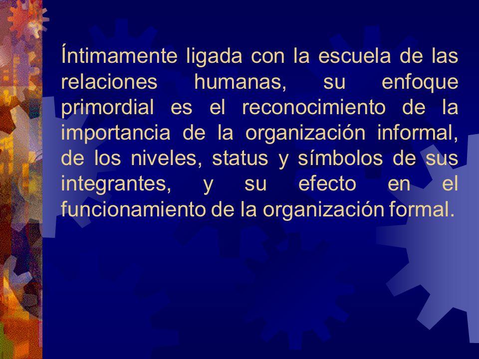 Íntimamente ligada con la escuela de las relaciones humanas, su enfoque primordial es el reconocimiento de la importancia de la organización informal, de los niveles, status y símbolos de sus integrantes, y su efecto en el funcionamiento de la organización formal.