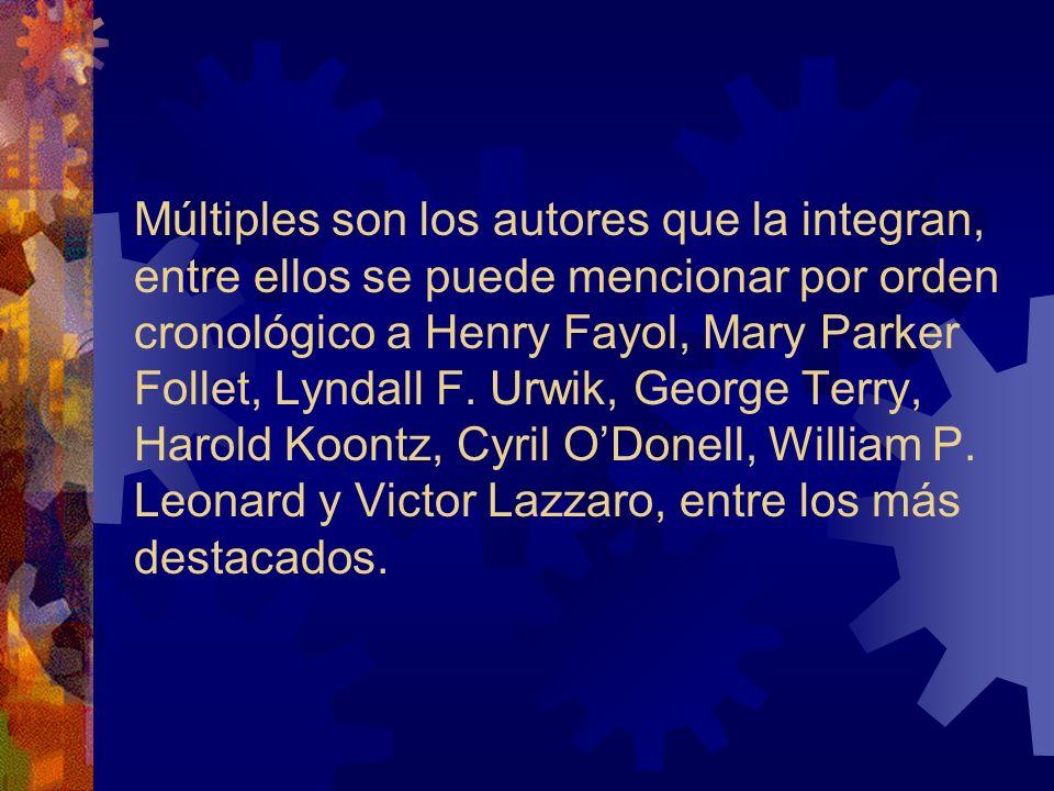 Múltiples son los autores que la integran, entre ellos se puede mencionar por orden cronológico a Henry Fayol, Mary Parker Follet, Lyndall F.