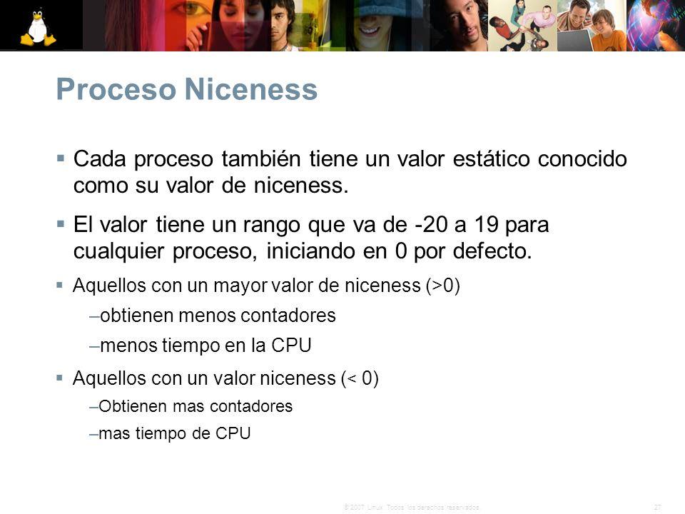 Proceso Niceness Cada proceso también tiene un valor estático conocido como su valor de niceness.