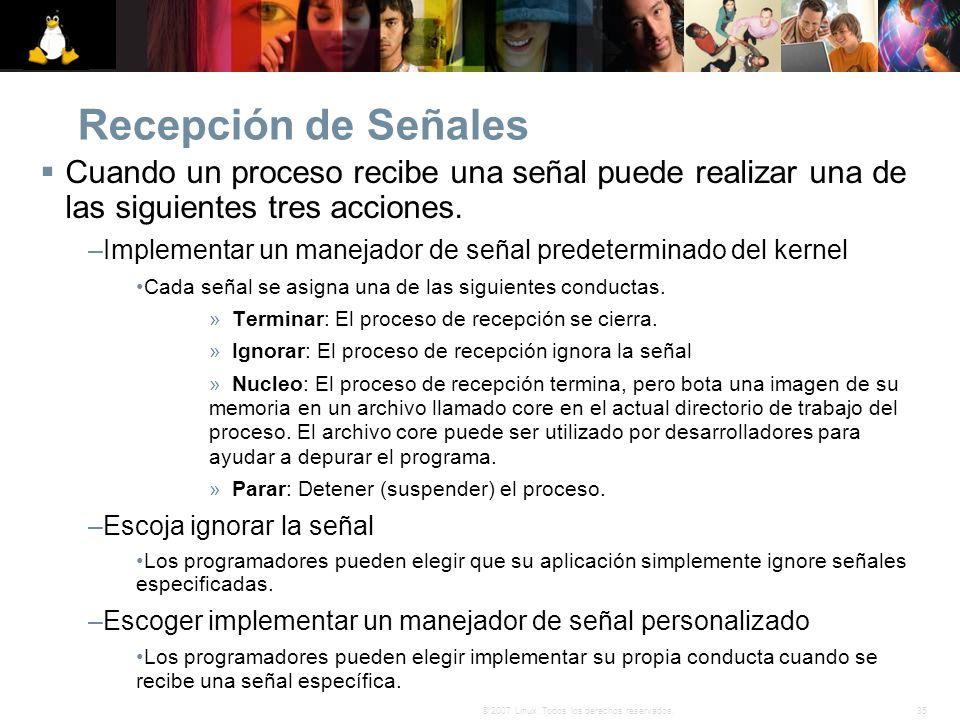 Recepción de SeñalesCuando un proceso recibe una señal puede realizar una de las siguientes tres acciones.