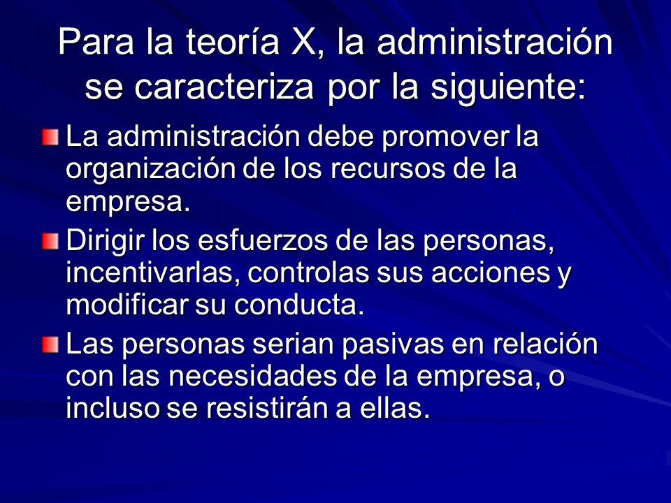 Para la teoría X, la administración se caracteriza por la siguiente: