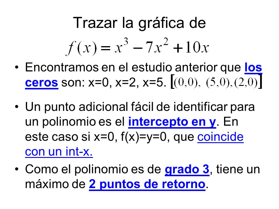 Trazar la gráfica deEncontramos en el estudio anterior que los ceros son: x=0, x=2, x=5.