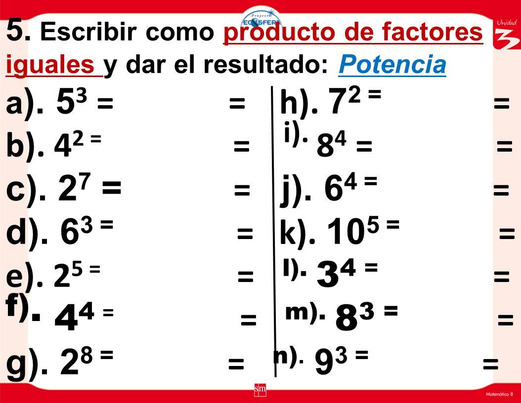5.Escribir como producto de factores iguales y dar el resultado: Potencia a).