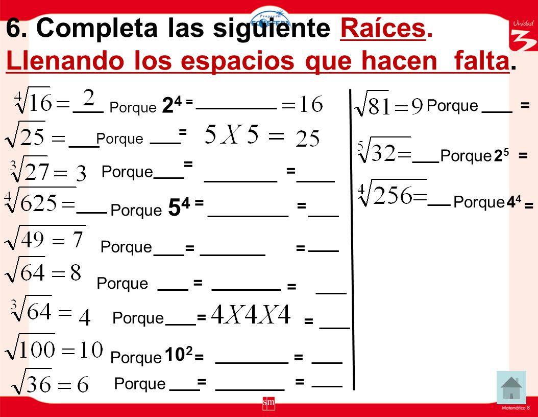 Inicio U3 6. Completa las siguiente Raíces. Llenando los espacios que hacen falta. Porque 24 = Porque.