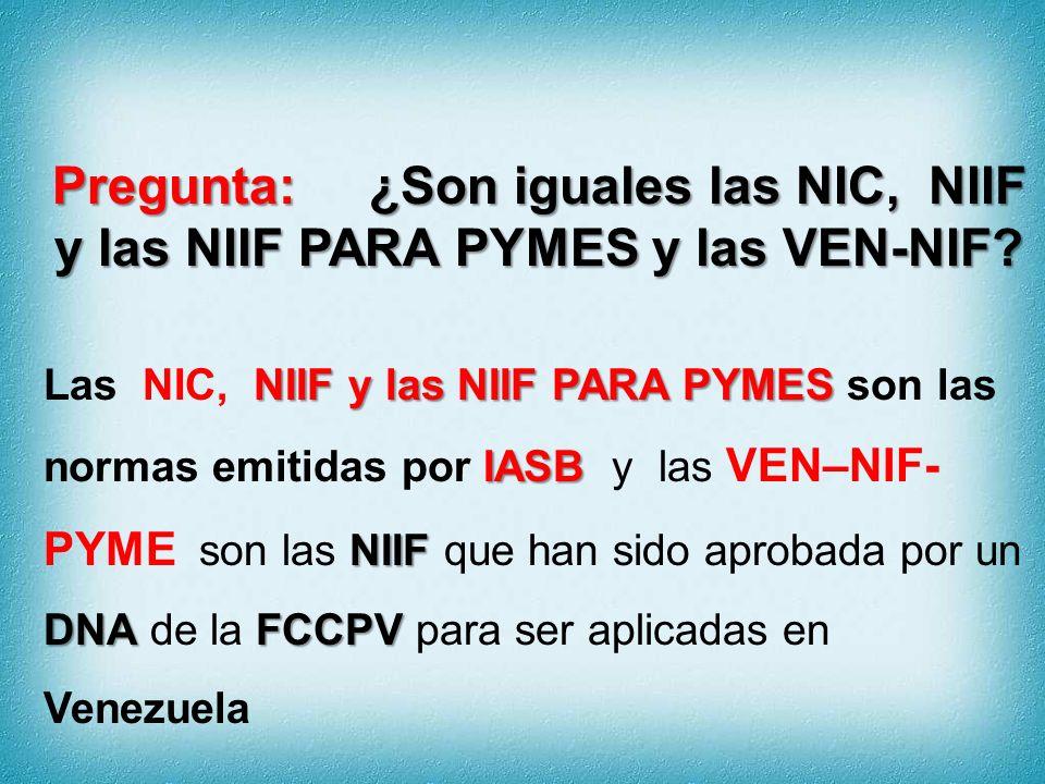 Pregunta: ¿Son iguales las NIC, NIIF y las NIIF PARA PYMES y las VEN-NIF