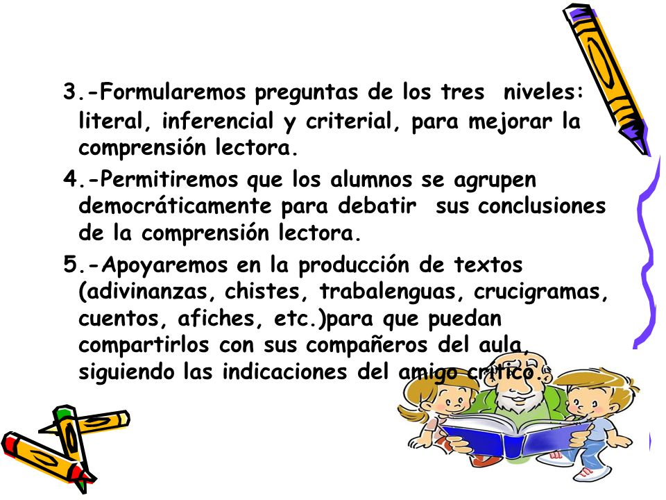 3.-Formularemos preguntas de los tres niveles: literal, inferencial y criterial, para mejorar la comprensión lectora.