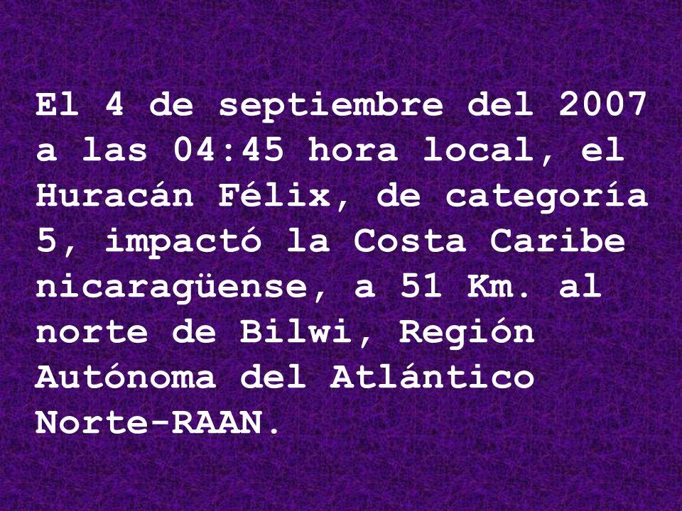 El 4 de septiembre del 2007 a las 04:45 hora local, el Huracán Félix, de categoría 5, impactó la Costa Caribe nicaragüense, a 51 Km.