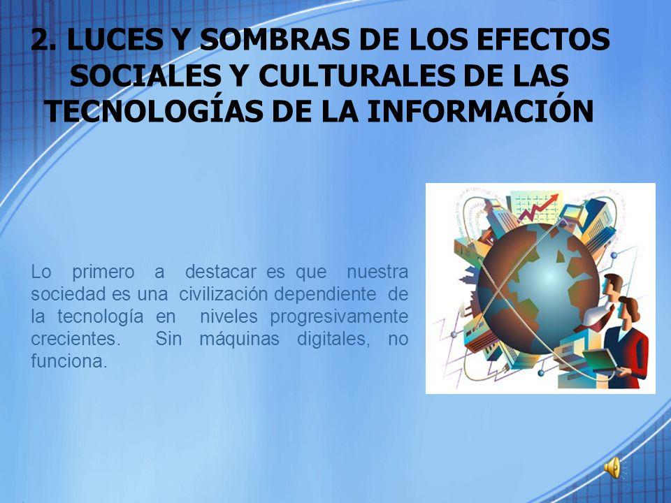 2. LUCES Y SOMBRAS DE LOS EFECTOS SOCIALES Y CULTURALES DE LAS TECNOLOGÍAS DE LA INFORMACIÓN