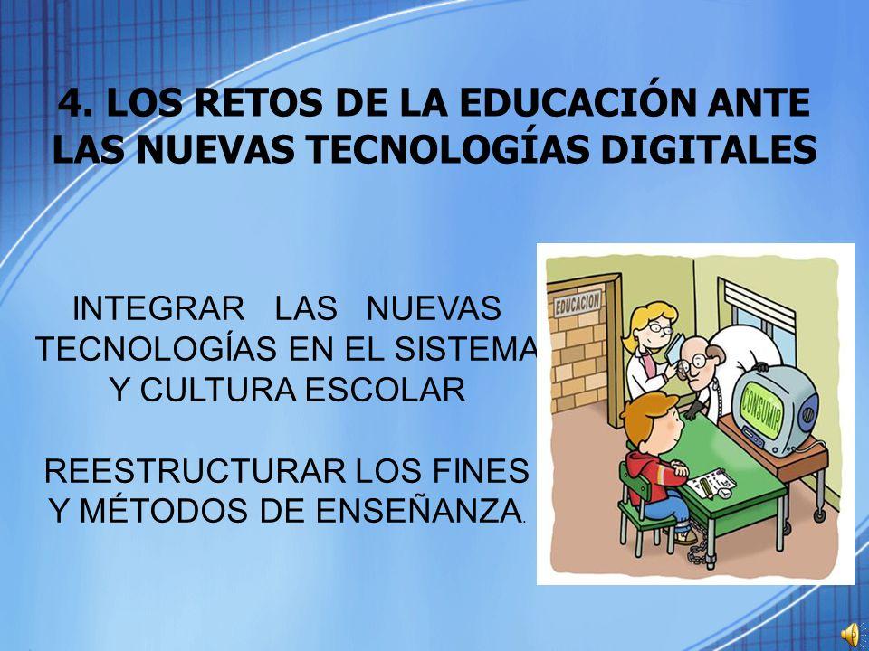 4. LOS RETOS DE LA EDUCACIÓN ANTE LAS NUEVAS TECNOLOGÍAS DIGITALES