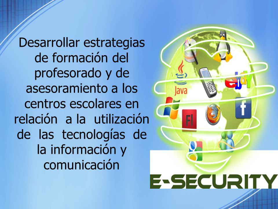 Desarrollar estrategias de formación del profesorado y de asesoramiento a los centros escolares en relación a la utilización de las tecnologías de la información y comunicación