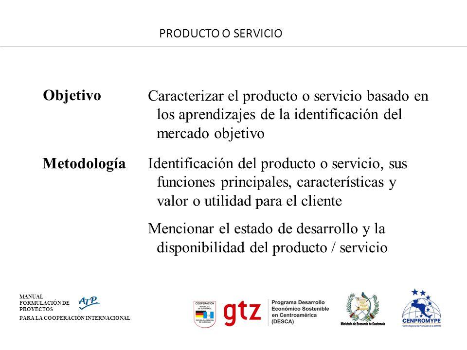 PRODUCTO O SERVICIO Objetivo. Caracterizar el producto o servicio basado en los aprendizajes de la identificación del mercado objetivo.