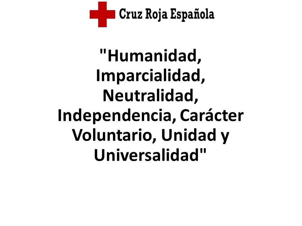 Humanidad, Imparcialidad, Neutralidad, Independencia, Carácter Voluntario, Unidad y Universalidad