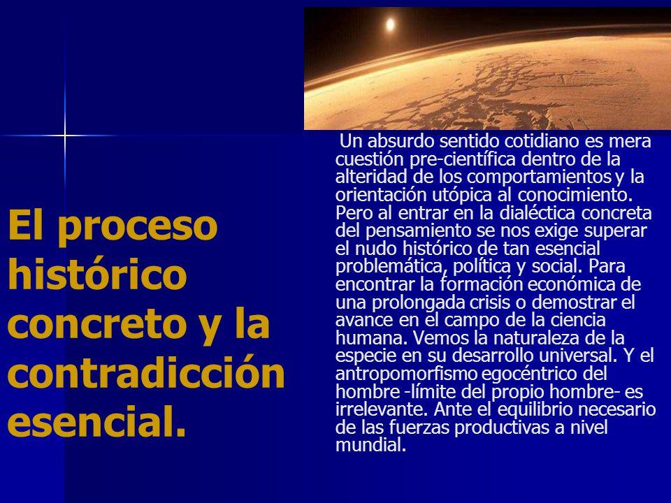 El proceso histórico concreto y la contradicción esencial.
