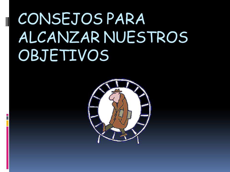 CONSEJOS PARA ALCANZAR NUESTROS OBJETIVOS