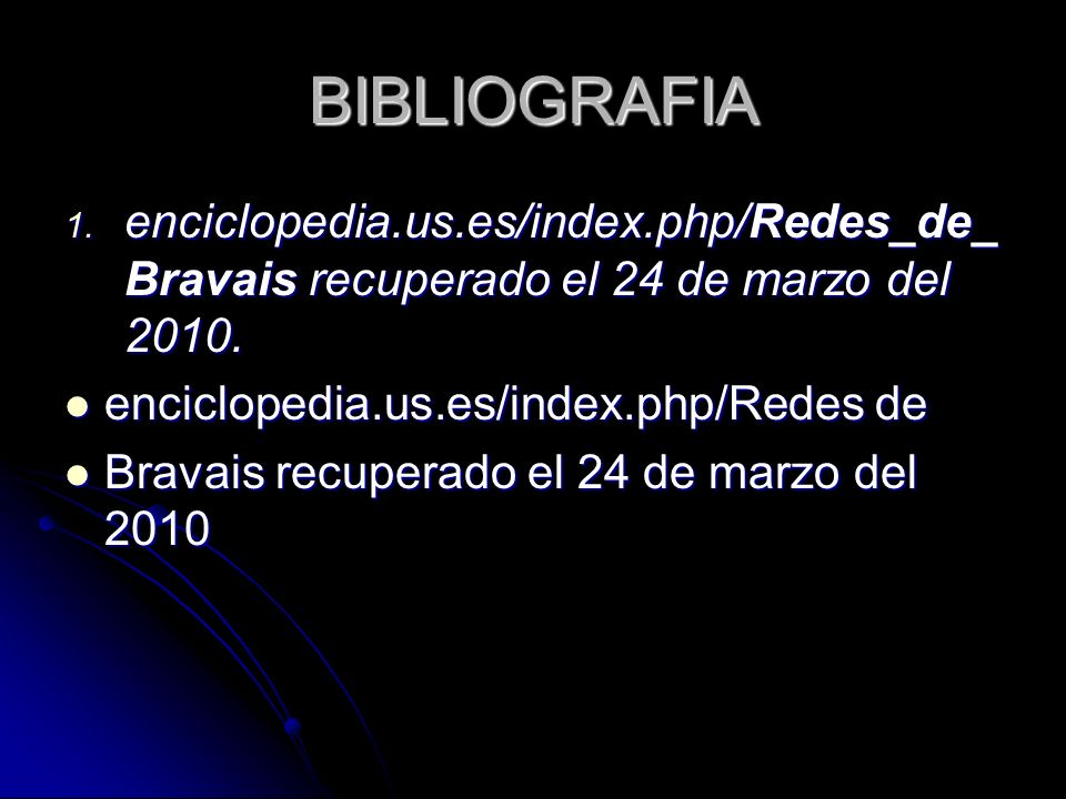 BIBLIOGRAFIA enciclopedia.us.es/index.php/Redes_de_Bravais recuperado el 24 de marzo del 2010. enciclopedia.us.es/index.php/Redes de.