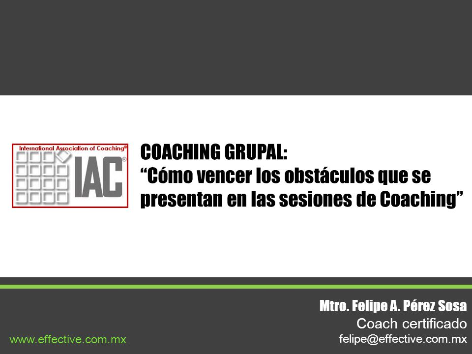 COACHING GRUPAL: Cómo vencer los obstáculos que se presentan en las sesiones de Coaching Mtro. Felipe A. Pérez Sosa.