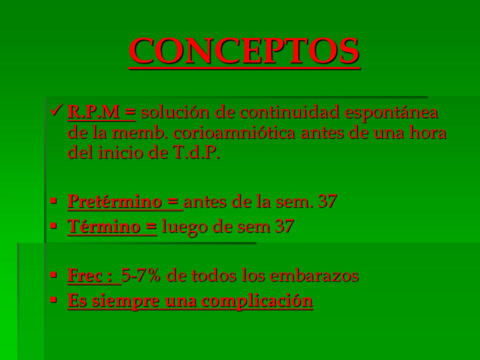 CONCEPTOS R.P.M = solución de continuidad espontánea de la memb. corioamniótica antes de una hora del inicio de T.d.P.